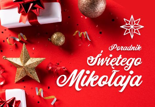 Poradnik Świętego Mikołaja - gdy brak Ci pomysłów na prezent, zainspiruj się z nami!